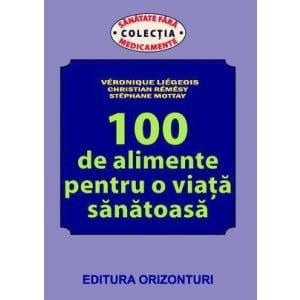 100 Alimente Pt. Viata Sanatoasa (Ed. Oriz)