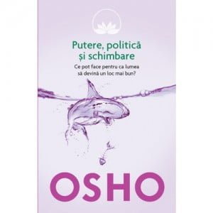 Osho Putere Politica, Schimbare (Ed. LITERA)