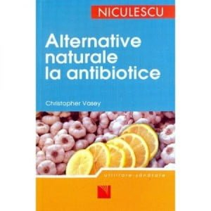 Alternative Naturale La Antibiotice (Ed. Niculescu)