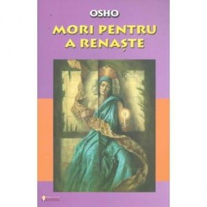 Osho Mori Pentru A Renaste (Ed. SAPIENTIA)